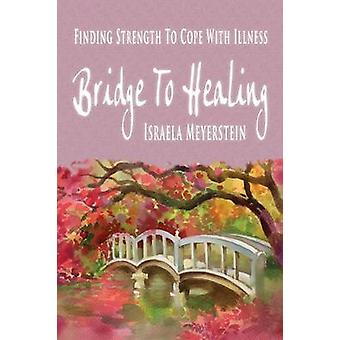 Bridge to Healing Finding Strength to Cope with Illness by Meyerstein & Israela