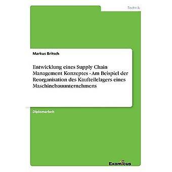 Entwicklung eines Supply Chain Management Konzeptes  Am Beispiel der Reorganisation des Kaufteilelagers eines Maschinebauunternehmens by Britsch & Markus