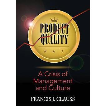 Product Quality A Crisis of Management and Culture by Clauss & Francis J