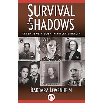 Survival in the Shadows Seven Jews Hidden in Hitlers Berlin by Lovenheim & Barbara