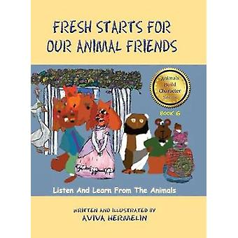Fresh Starts For Our Animal Friends Book 6 In The Animals Build Character Series by Hermelin & Aviva