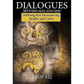 Dialogues Between Man and God Encountering Christ and Buddha by Rej & Anup