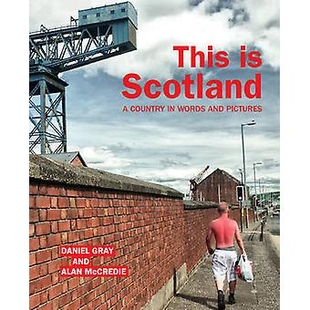 This is Scotland A Country in Words and Pictures par Daniel Gray et Alan McCredie