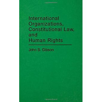 International Organizations - Constitutional Law - and Human Rights b