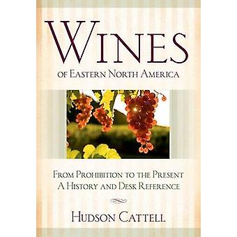 Wines of Eastern North America - From Prohibition to the Present-A His
