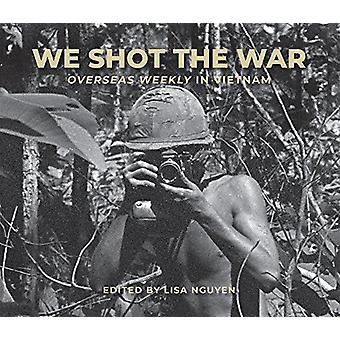 We Shot the War - Overseas Weekly in Vietnam by Lisa Nguyen - 97808179