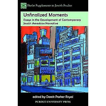 Unfinalized Moments - Essays in the Development of Contemporary Jewish