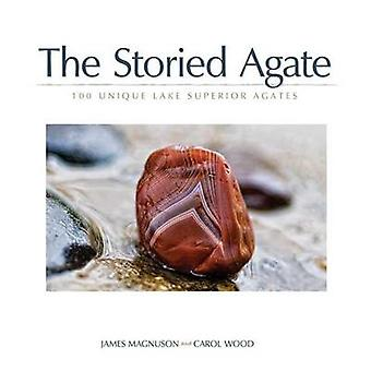 The Storied Agate - 100 Unique Lake Superior Agates by James Magnuson