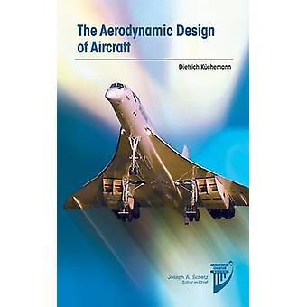 The Aerodynamic Design of Aircraft by Dietrich Kuchemann - 9781600869