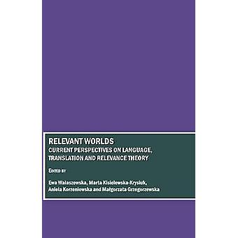 Relevant Worlds - Current Perspectives on Language - Translation and R