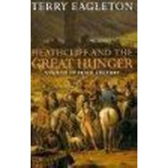 Heathcliff and the Great Hunger - Studies in Irish Culture by Terry Ea