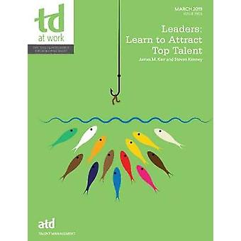 Leaders - Learn to Attract Top Talent by James M. Kerr - 9781949036657