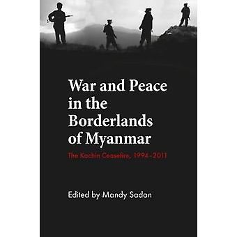 The War and Peace in the Borderlands of Myanmar - The Kachin Ceasefire