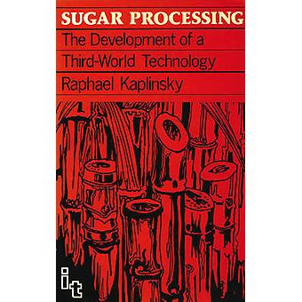 Sugar Processing - The Development of a Third World Technology by Raph