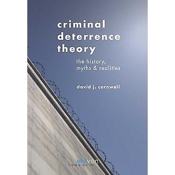Criminal Deterrence Theory - The History - Myths & Realities by Da