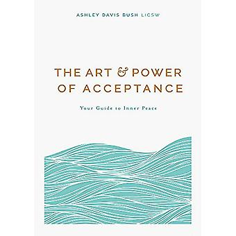 The Art and Power of Acceptance - Your Guide to Inner Peace by Ashley