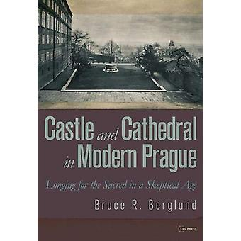 Castle and Cathedral in Modern Prague - Longing for the Sacred in a Sk