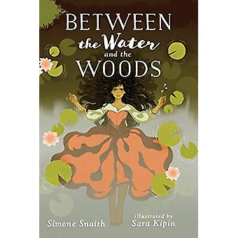 Between the Water and the Woods by SIMONE SNAITH - 9780823440207 Book