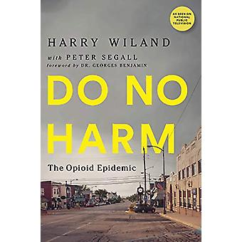 Do No Harm - The Opioid Epidemic by Harry Wiland - 9781684423231 Book