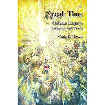 Speak Thus - Christian Language in Church and World by Craig R. Hovey