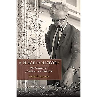A Place in History - The Biography of John C. Kendrew by Paul M. Wassa