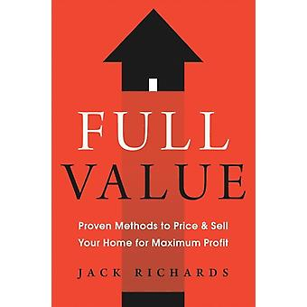 Full Value  Proven Methods to Price and Sell Your Home for Maximum Profit by Jack Richards