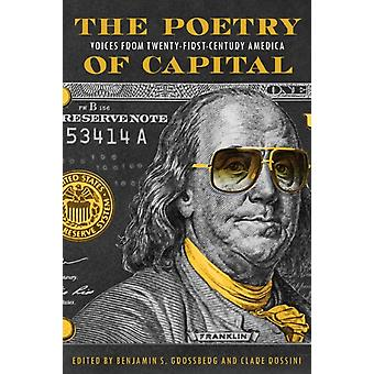 The Poetry of Capital by Edited by Benjamin S Grossberg & Edited by Clare Rossini