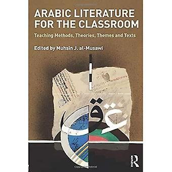 Arabic Literature for the Classroom: Teaching Methods, Theories, Themes and Texts