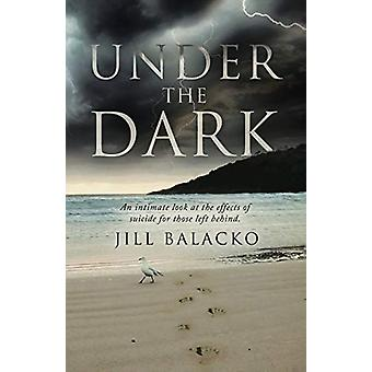 Under The Dark by Jill Balacko - 9780228813576 Book