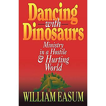 Dancing with Dinosaurs - Ministry in a Hostile and Hurting World by Wi