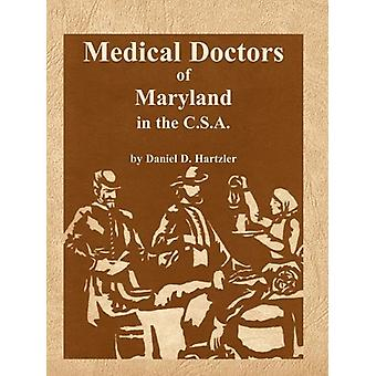 Medical Doctors of Maryland in the C.S.A. by Daniel D Hartzler - 9780