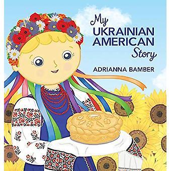 My Ukrainian American Story by Adrianna Oksana Bamber - 9780998959108