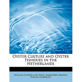 Oyster Culture and Oyster Fisheries in the Netherlands by Ambrosius A