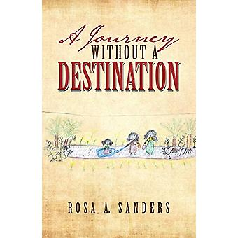 A Journey Without a Destination by Rosa a Sanders - 9781489724533 Book