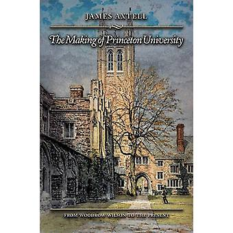The Making of Princeton University by James Axtell