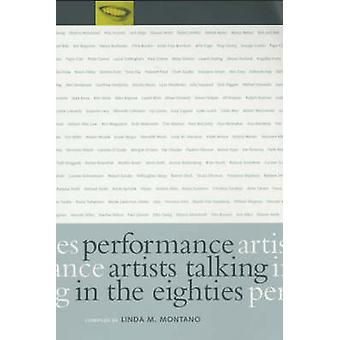 Performance Artists Talking in the Eighties by Linda M. Montano