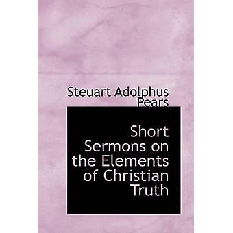 Korte preken over de elementen van christelijke waarheid door Steuart Adolphus peren