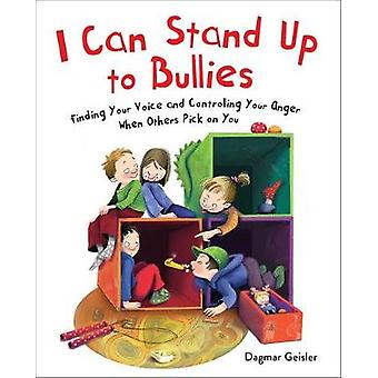 I Can Stand Up to Bullies Finding Your Voice When Others Pick on You The Safe Child Happy Parent Series