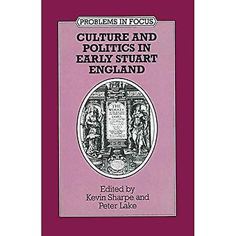 Culture and Politics in Early Stuart England (Problems in Focus)