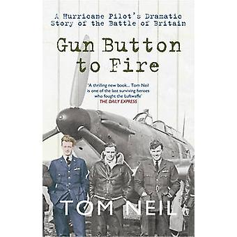 Gun Button to Fire - A Hurricane Pilot's Dramatic Story of the Battle