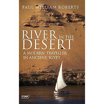 River in The Desert - A Modern Traveller In Ancient Egypt by Paul Will