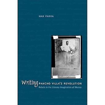 Schreiben von Pancho Villa Revolution: Rebellen in der literarischen Vorstellung von Mexiko
