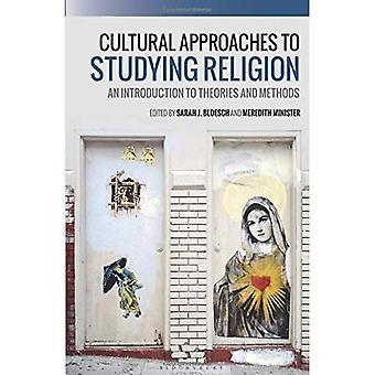 Kulturelle Ansätze für das Studium der Religion: eine Einführung in Theorien und Methoden