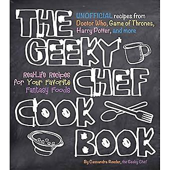 The Geeky Chef Cookbook: Real-Life Recipes for Your Favorite Fantasy Foods - Unofficial Recipes from Doctor Who...