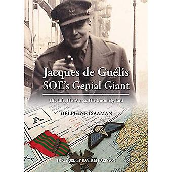 Jacques de Guelis SOE's Genial Giant: His Life, His War & His Untimely End
