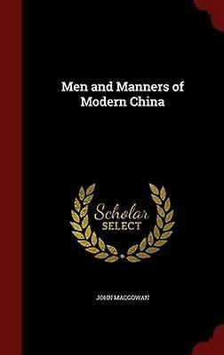 Men and Manners of Modern China by Macgowan & John