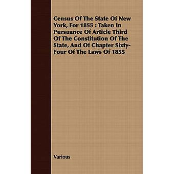 Census of the State of New York for 1855 Taken in Pursuance of Article Third of the Constitution of the State and of Chapter SixtyFour of the Laws by Various