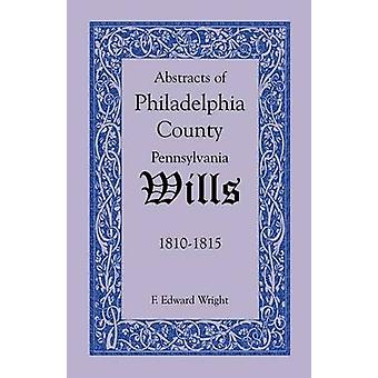 Abstracts af Philadelphia County Pennsylvania Wills 18101815 af Wright & F. Edward