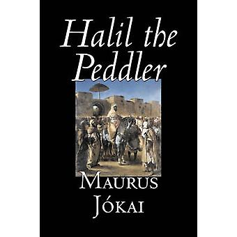 Halil the Peddler by Maurus Jokai Fiction Political Action  Adventure Fantasy by Jkai & Maurus