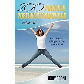 200 Powerful Positive Affirmations Volume II and 6 Super Chargers to Put Them to Work by Grant & Andy